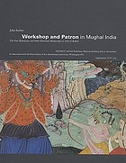 Workshop and patron in Mughal India : the Freer Rāmāyaṇa and other illustrated manuscripts of ʻAbd al-Raḥīm