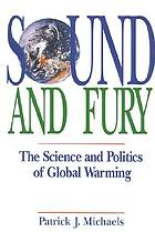 Sound and fury : the science and politics of global warming