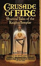 Crusade of fire : mystical tales of the Knights Templar