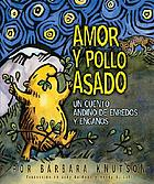 Amor y pollo asado = Love and roast chicken : un cuento andino de anredos 7 engan̋os = a trickster tale from the Andes