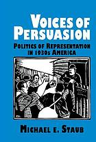 Voices of persuasion : politics of representation in 1930s America