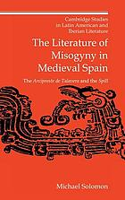 The literature of misogyny in medieval Spain : the Arcipreste de Talavera and the Spill