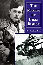 The making of Billy Bishop : the First World War exploits of Billy Bishop, VC