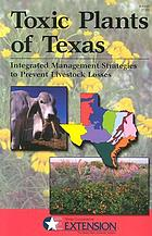 Toxic plants of Texas : integrated management strategies to prevent livestock losses