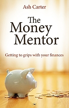 The money mentor : getting to grips with your finances