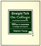 Straight talk on college : an employer's perspective : 100 tips for success in college and beyond