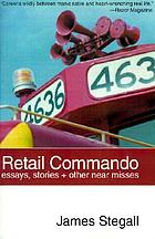 Retail commando : essays, stories + other near misses