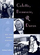 Colette, Beauvoir, and Duras : age and women writers