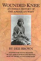 Wounded Knee; an Indian history of the American West