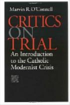 Critics on trial : an introduction to the Catholic modernist crisis