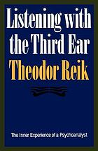 Listening with the third ear; the inner experience of a psychoanalyst