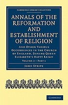 Annals of the Reformation and establishment of religion and other various occurences in the Church and State of England ... Together, with an appendix ... By John Strype, M.A