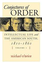 Conjectures of order : intellectual life and the American South, 1810-1860