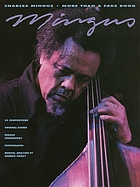 Charles Mingus - more than a fake book [55 compositions, original scores, Mingus commentary, photographs ...]