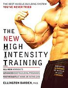 The new high-intensity training : the best muscle-building system you've never tried