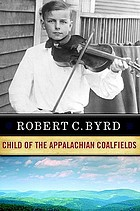 Robert C. Byrd : child of the Appalachian coalfields