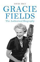 The real Gracie Fields : the authorized biography