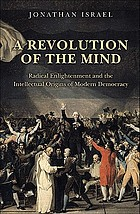 A revolution of the mind : Radical Enlightenment and the intellectual origins of modern democracy