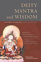 Deity, mantra, and wisdom : development stage meditation in Tibetan Buddhist tantra