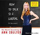 How to talk to a liberal (if you must) [the world according to Ann Coulter]