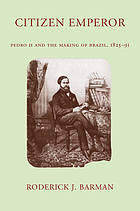 Citizen emperor : Pedro II and the making of Brazil, 1825-91