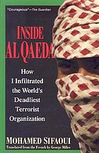 Inside Al Qaeda : how I infiltrated the world's deadliest terrorist organization