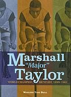 "Marshall ""Major"" Taylor : world champion bicyclist, 1899-1901"