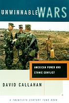 Unwinnable wars : American power and ethnic conflict
