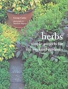 Herbs : simple projects for the weekend gardener