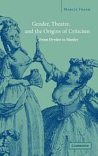 Gender, theatre, and the origins of criticism : from Dryden to Manley