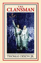 The clansman; an historical romance of the Ku Klux Klan