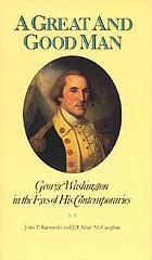 A Great and good man : George Washington in the eyes of his contemporaries