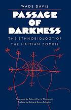 Passage of darkness : the ethnobiology of the Haitian zombie