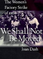 We shall not be moved : the women's factory strike of 1909