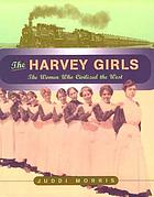 The Harvey girls : the women who civilized the West
