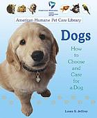 Dogs : how to choose and care for a dog
