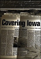Covering Iowa : the history of the Des Moines Register and Tribune company, 1849-1985