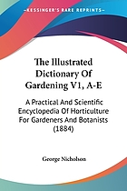 The Illustrated dictionary of gardening : a practical and scientific encyclopædia of horticulture for gardners and botanists