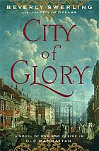 City of glory : a novel of war and desire in Old Manhattan
