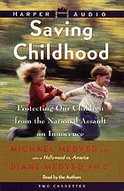 Saving childhood : protecting our children from the national assault on inncence