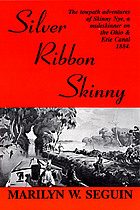 Silver ribbon Skinny : the towpath adventures of Skinny Nye, a muleskinner on the Ohio & Erie Canal, 1884