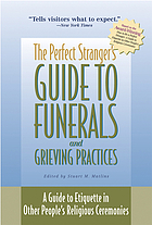 The perfect stranger's guide to funerals and grieving practices : a guide to etiquette in other people's religious ceremonies