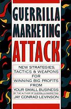 Guerrilla marketing attack : new strategies, tactics, and weapons for winning big profits for your small business