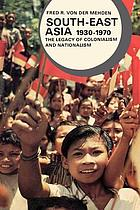 South-East Asia, 1930-1970; the legacy of colonialism and nationalism