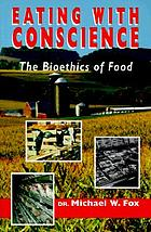 Eating with conscience : the bioethics of food