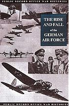 The Rise and fall of the German Air Force, 1933-1945