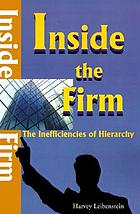 Inside the firm : the inefficiencies of hierarchy