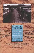 Across the wire : life and hard times on the Mexican border