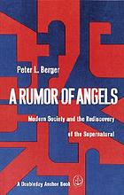 A rumor of angels; modern society and the rediscovery of the supernatural