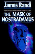 The mask of Nostradamus : the prophecies of the world's most famous seer